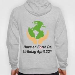 Earth Day Birthday April 22nd Hoody