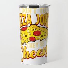 I Don't Tell Pizza Jokes They're Too Cheesy Funny Travel Mug