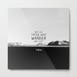 Not All Who Wander Are Lost... Metal Print