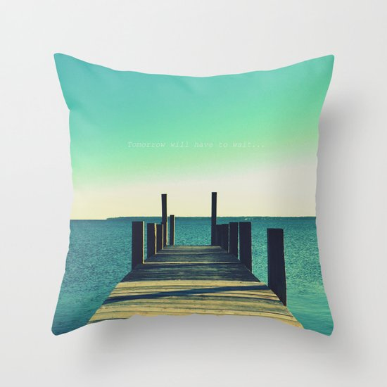 Tomorrow Will Have to Wait Throw Pillow