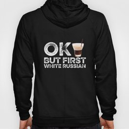 OK But First White Russian Hoody