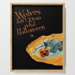 Wolves don´t know what Halloween is Serving Tray
