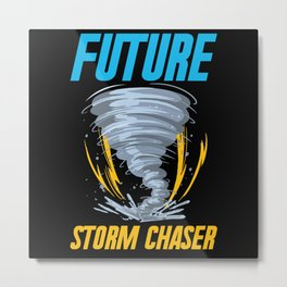 Future Storm Chaser Funny Tornado Twister Weather Metal Print