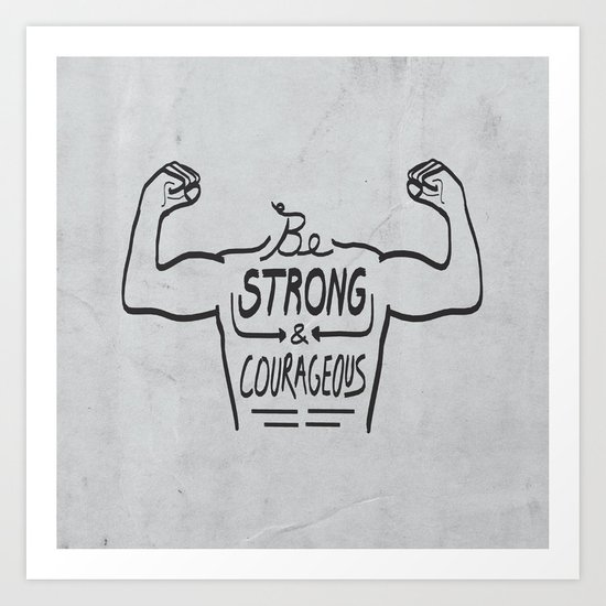 Be Strong & Courageous (Black Version) Art Print