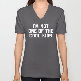The Cool Kids Funny Quote Unisex V-Neck