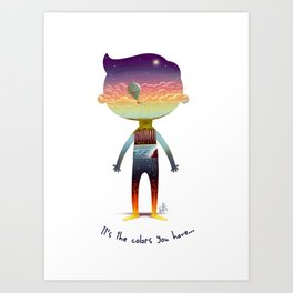 The colors you have Art Print