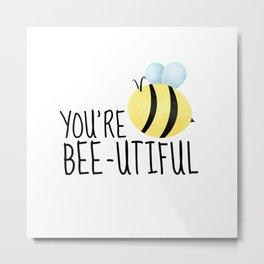 You're Bee-utiful Metal Print