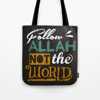 islam Tote Bags featuring Follow Allah Not The World by Berberism