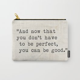 And now that you don't have to be perfect, you can be good. Steinbeck quote Carry-All Pouch