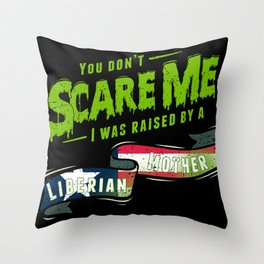 You Don't Scare Me I Was Raised By A Liberian Mother Throw Pillow