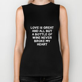 Love is Great But Wine Never Broke My Heart T-Shirt Biker Tank