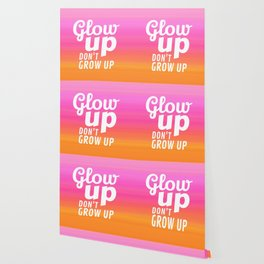 Glow Up Don't Grow Up Wallpaper
