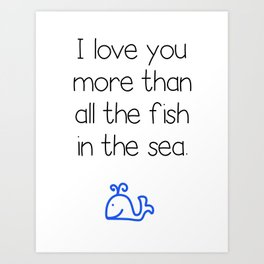 I Love You More Than All the Fish in the Sea Art Print