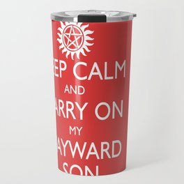 SUPERNATURAL KEEP CALM AND CARRY ON MY WAYWARD SON - White Text Travel Mug