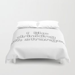 I like drinking with strangers. Duvet Cover