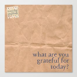 What are you grateful for today? Canvas Print
