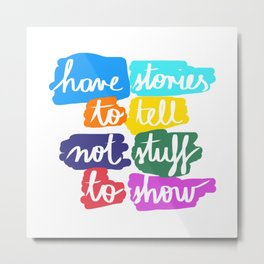 Have Stories to Tell Metal Print