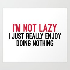 I'm Not Lazy Funny Quote Art Print