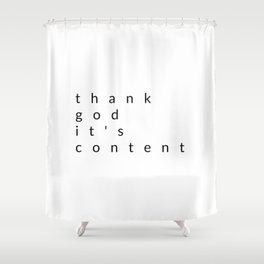 thank god it's content Shower Curtain
