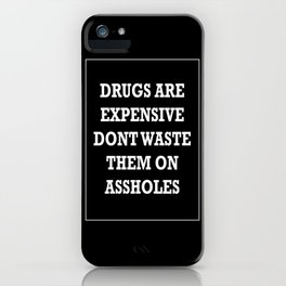 Drugs are expensive iPhone Case
