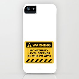 Human Warning Label MY MATURITY LEVEL DEPENDS ON WHO I'M WITH Sayings Sarcasm Humor Quotes iPhone Case