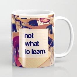 Teach How not What Coffee Mug