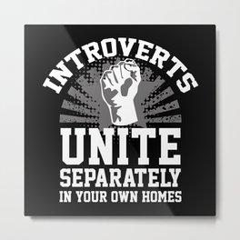 Introverts Unite Metal Print