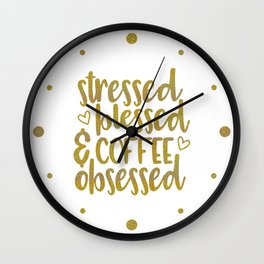 Stressed, Blessed & Coffee Obsessed Wall Clock