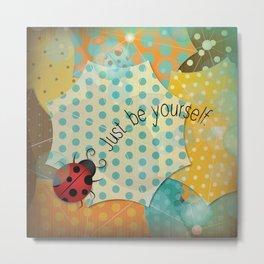 Ladybug II - Just be Yourself Metal Print