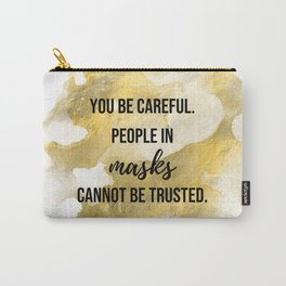 People in masks cannot be trusted - Movie quote collection Carry-All Pouch
