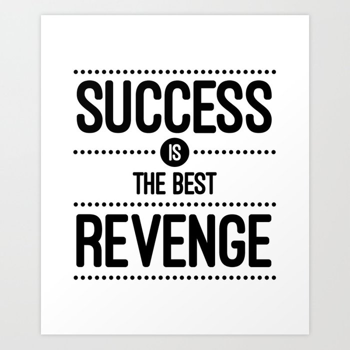 Success Is The Best Revenge White Quote Art Print By