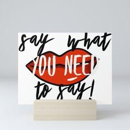 Say What You Need To Say! Mini Art Print
