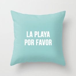 La Playa Por Favor Throw Pillow
