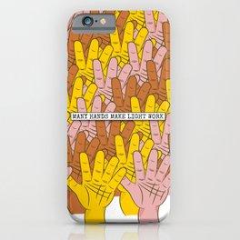Many Hands Make Light Work iPhone Case