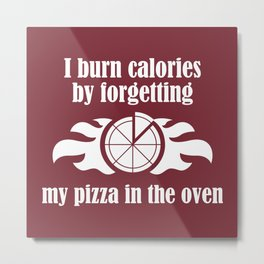 I Burn Calories Metal Print