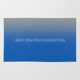 I am not young enough to know everything Rug