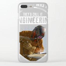 Welder Welding Funny Quote design | Welder Sarcasm Tee Clear iPhone Case