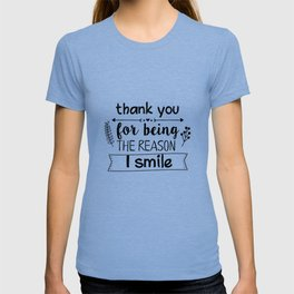 Thank you for being the reason I smile T-shirt