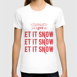as long as you love me, let it snow! T-shirt