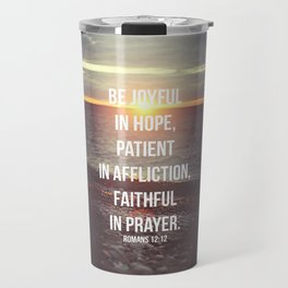 Be Joyful In Hope, Patient In Affliction, Faithful In Prayer - Romans 12:12 - Bible Quote - Inspirat Travel Mug