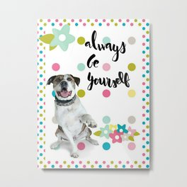 Always Be Yourself Metal Print