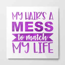 My Hair's A Mess To Match My Life Metal Print