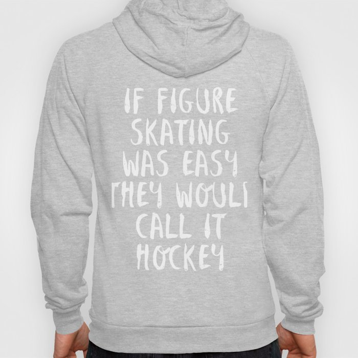 If Figure Skating Was Easy They Would Call It Hockey T Shirt Hoody