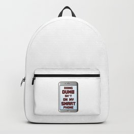 Feelin Good Dumb Tshirt Design Doing dumb shit on my smart phone Backpack
