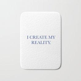 I create my reality Bath Mat