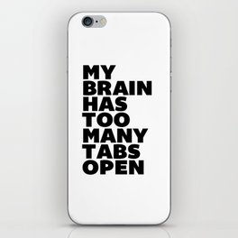 My Brain Has Too Many Tabs Open black-white typographic poster design modern home decor canvas wall iPhone Skin