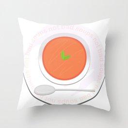 Soups not bad Throw Pillow