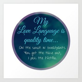 My Love Language is quality time..on the couch in sweatpants. Art Print