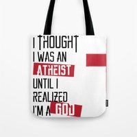 atheist Tote Bags featuring Until I realized by vinnyistv