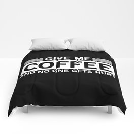 Give Me Coffee And No One Gets Hurt Comforters